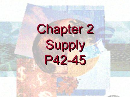 Chapter 2 Supply P42-45 Chapter 2 Supply P42-45. SUPPLY The relationship between supply and priceThe relationship between supply and price The supply.