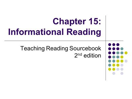 Chapter 15: Informational Reading Teaching Reading Sourcebook 2 nd edition.