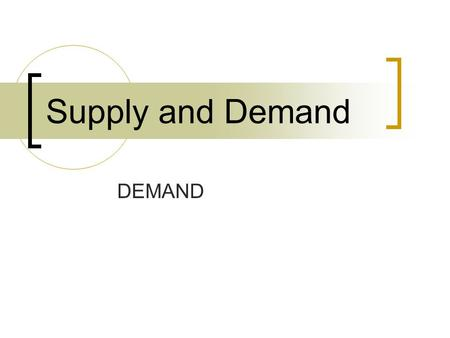 Supply and Demand DEMAND. In order to have demand you need someone with the desire for the product, ability to pay, and willingness to purchase. (BUYER).