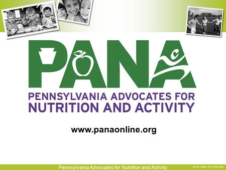 Pennsylvania Advocates for Nutrition and Activity GR-M7-1089/1.PPT (10/6/2003) www.panaonline.org.