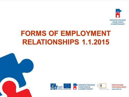 FORMS OF EMPLOYMENT RELATIONSHIPS 1.1.2015. Forms of employment relationships -Governed by Labour code -Only for employed NOT for self- employed -Three.