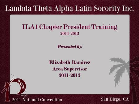 ILA1 Chapter President Training 2011-2012 Presented by: Elizabeth Ramirez Area Supervisor 2011-2012.