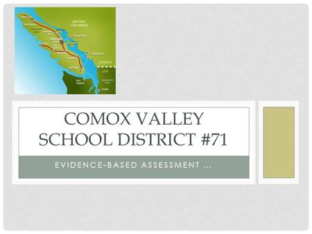 EVIDENCE-BASED ASSESSMENT … COMOX VALLEY SCHOOL DISTRICT #71.