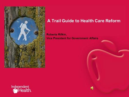 A Trail Guide to Health Care Reform Roberta Rifkin, Vice President for Government Affairs.