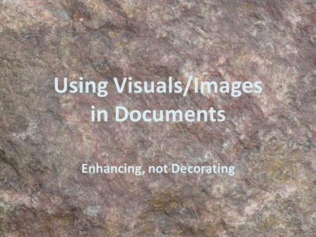 Using Visuals/Images in Documents Enhancing, not Decorating.