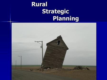 Rural Strategic Planning. A New Rural Health Care Model It is time to develop a new blue-print for rural health care delivery. –The current disjointed.
