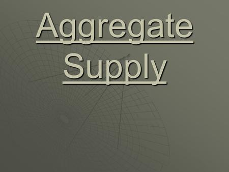 Aggregate Supply. is a schedule, showing the level of real domestic output available at each possible price level.is a schedule, showing the level of.