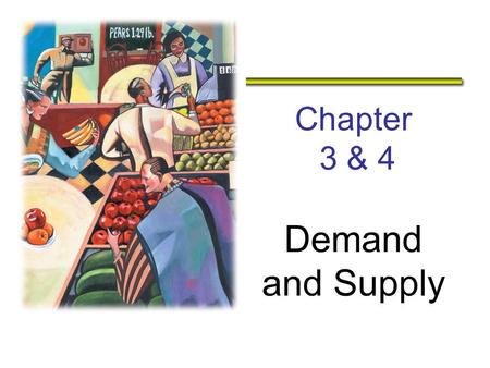 Chapter 3 & 4 Demand and Supply. THE MARKET FORCES OF SUPPLY AND DEMAND Supply Supply and Demand are the two words that economists use most often. Supply.