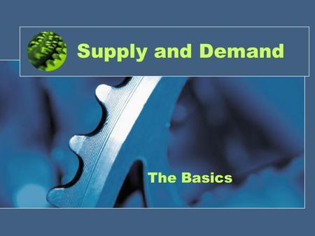 Supply and Demand The Basics. Demand and Supply Curves Demand Schedule PriceQTY $3.50320 $3.70300 $3.90280 $4.10260 $4.30240 $4.50200 $4.70160 $4.90120.