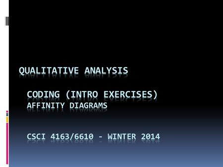 Cpsc 344/544 2010/11 Term 1 Qualitative analysis coding (intro exercises) affinity diagrams CSCI 4163/6610 - winter 2014.