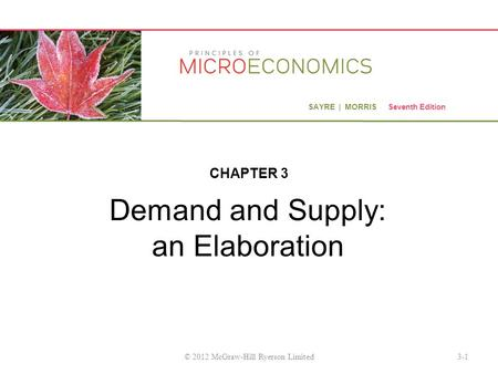 SAYRE | MORRIS Seventh Edition Demand and Supply: an Elaboration CHAPTER 3 3-1© 2012 McGraw-Hill Ryerson Limited.