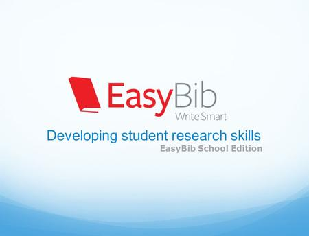 Developing student research skills EasyBib School Edition.