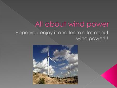  Facts about wind power  How would it benefit the future?  Where can you find a wind turbine?  How does the wind turbine work?  A diagram of how.