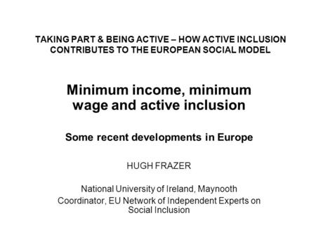 TAKING PART & BEING ACTIVE – HOW ACTIVE INCLUSION CONTRIBUTES TO THE EUROPEAN SOCIAL MODEL Minimum income, minimum wage and active inclusion Some recent.
