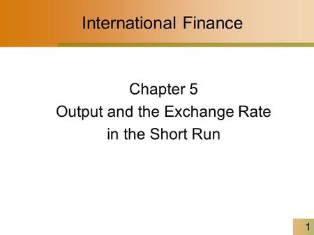 1 International Finance Chapter 5 Output and the Exchange Rate in the Short Run.