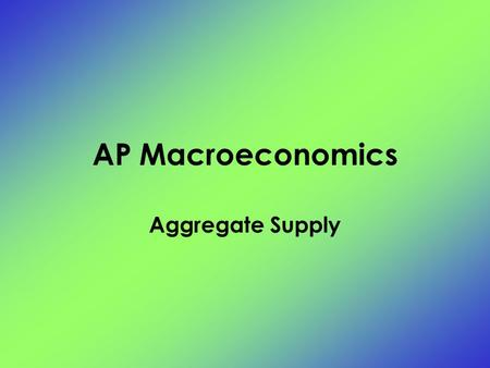 AP Macroeconomics Aggregate Supply. The level of Real GDP (GDP R ) that firms will produce at each Price Level (PL) The relationship between the average.