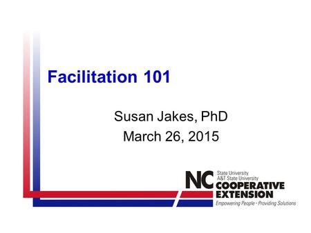 Susan Jakes, PhD March 26, 2015 Facilitation 101.