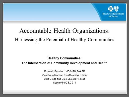 Accountable Health Organizations: Harnessing the Potential of Healthy Communities Healthy Communities: The Intersection of Community Development and Health.