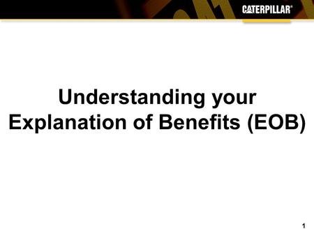 Understanding your Explanation of Benefits (EOB) 1.