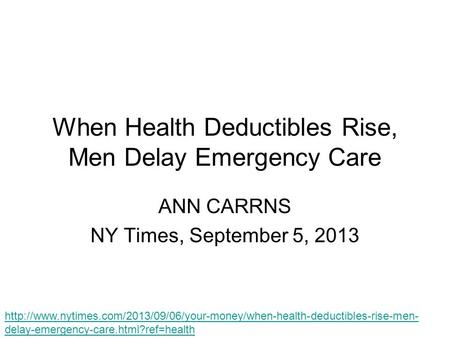 When Health Deductibles Rise, Men Delay Emergency Care ANN CARRNS NY Times, September 5, 2013