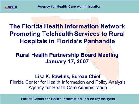 Florida Center for Health Information and Policy Analysis Agency for Health Care Administration The Florida Health Information Network Promoting Telehealth.