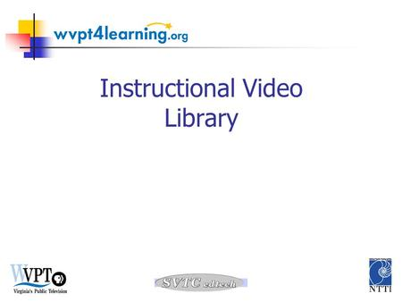 Instructional Video Library. Focus Tasks for this session 1. Identify video to support your content area and the lesson you will write.