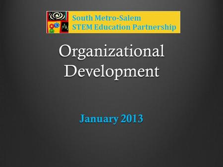 Organizational Development January 2013. STEM Task Force Recommendations - STEM Council and STEM Hubs -