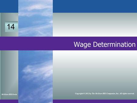 13 Wage Determination McGraw-Hill/Irwin Copyright © 2012 by The McGraw-Hill Companies, Inc. All rights reserved. 14.