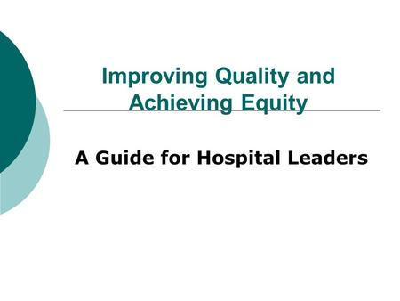 Improving Quality and Achieving Equity A Guide for Hospital Leaders.