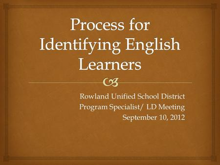 Rowland Unified School District Program Specialist/ LD Meeting September 10, 2012.