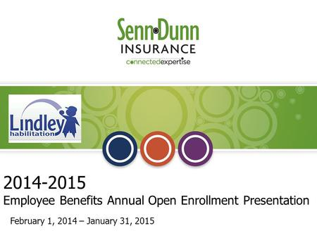 2014-2015 Employee Benefits Annual Open Enrollment Presentation Annual Enrollment February 1, 2014 – January 31, 2015.