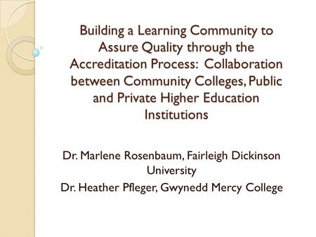 Building a Learning Community to Assure Quality through the Accreditation Process: Collaboration between Community Colleges, Public and Private Higher.