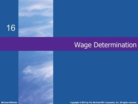 16 McGraw-Hill/IrwinCopyright © 2012 by The McGraw-Hill Companies, Inc. All rights reserved. Wage Determination.