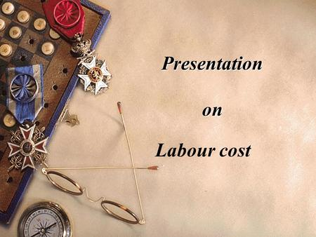 Presentation on Labour cost. Introduction  Labour cost represent the human contribution to production is an important cost factor which requires constant.