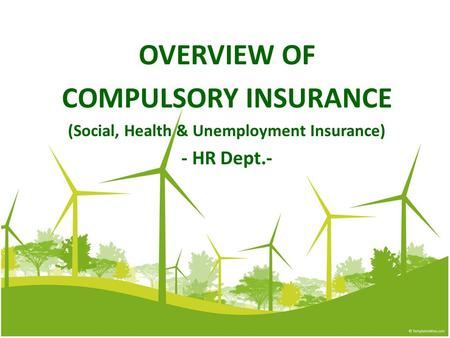 OVERVIEW OF COMPULSORY INSURANCE (Social, Health & Unemployment Insurance) - HR Dept.-