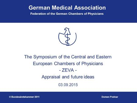 German Medical Association Federation of the German Chambers of Physicians 03.09.2015 The Symposium of the Central and Eastern European Chambers of Physicians.