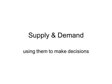 Supply & Demand using them to make decisions. Market… A buyer and seller coming together to exchange goods and services.