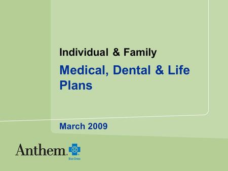 Individual & Family Medical, Dental & Life Plans March 2009.