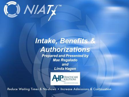 Overview Intake, Benefits & Authorizations Prepared and Presented by Mae Regalado and Linda Hagen.