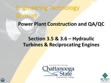 Power Plant Construction and QA/QC Section 3.5 & 3.6 – Hydraulic Turbines & Reciprocating Engines Engineering Technology Division.
