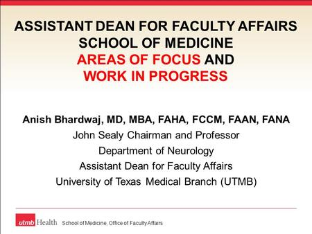 Anish Bhardwaj, MD, MBA, FAHA, FCCM, FAAN, FANA John Sealy Chairman and Professor Department of Neurology Assistant Dean for Faculty Affairs University.