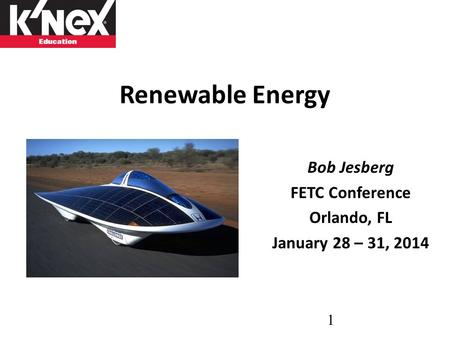 Renewable Energy Bob Jesberg FETC Conference Orlando, FL January 28 – 31, 2014 1.