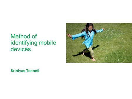 Method of identifying mobile devices Srinivas Tenneti.