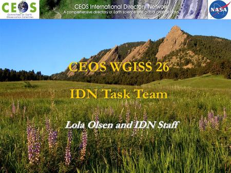 Lola Olsen and IDN Staff CEOS WGISS 26 IDN Task Team.