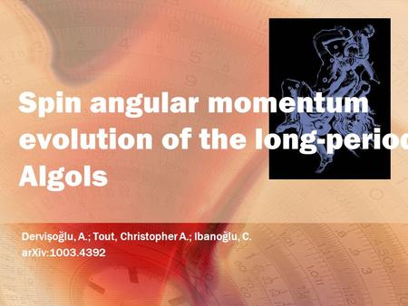 Spin angular momentum evolution of the long-period Algols Dervişoğlu, A.; Tout, Christopher A.; Ibanoğlu, C. arXiv:1003.4392.