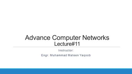Advance Computer Networks Lecture#11 Instructor: Engr. Muhammad Mateen Yaqoob.