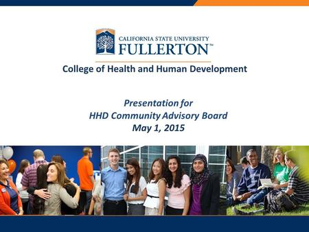PRESENTATION TITLE Presentation for HHD Community Advisory Board May 1, 2015 College of Health and Human Development.