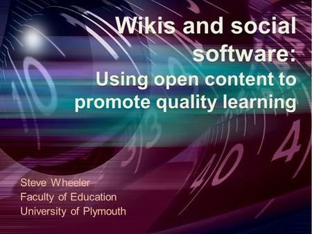 Wikisand social software: Using open content to promote quality learning Wikis and social software: Using open content to promote quality learning Steve.