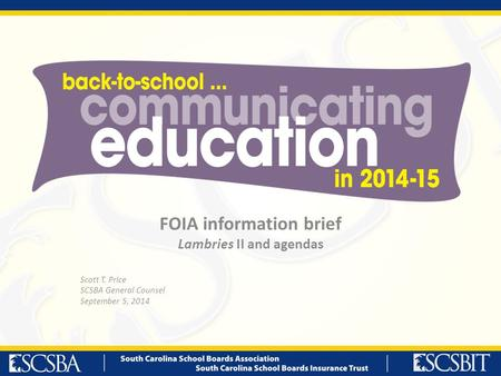 FOIA information brief Lambries II and agendas Scott T. Price SCSBA General Counsel September 5, 2014.