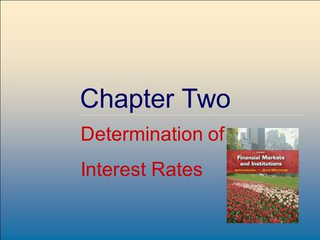 2-1 Chapter Two Determination of Interest Rates. 2-2 Interest Rate Fundamentals Nominal interest rates: the interest rates actually observed in financial.